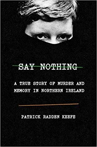 Say Nothing: A True Story of Murder and Memory in Northern I